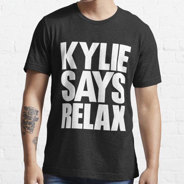 Kylie Minogue - Kylie Says Relax (white text) Essential T-Shirt