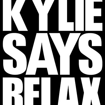 Kylie Minogue - Kylie Says Relax (white text) by shadoboxer
