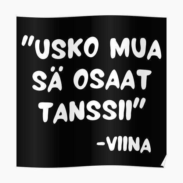Usko Mua Sä Osaat Tanssii Sanoo Viina Poster