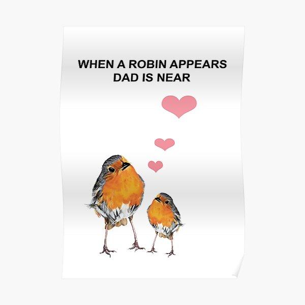 When a Robin appears Dad is near - 2 Robin Redbreast -  2 Red Robin - Dad condolence - Dad sympathy - Dad memorial Poster