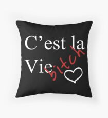 C'est la Vie , Bitch Throw Pillow