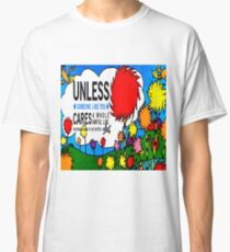 Unless The Lorax Classic T-Shirt