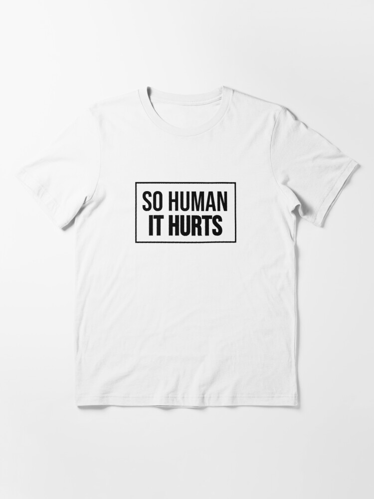 Alternate view of So Human It Hurts Design Essential T-Shirt