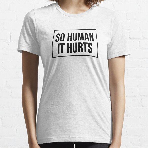 So Human It Hurts Design Essential T-Shirt