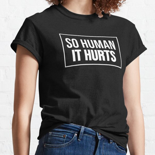 So Human It Hurts Design White Lettering Classic T-Shirt