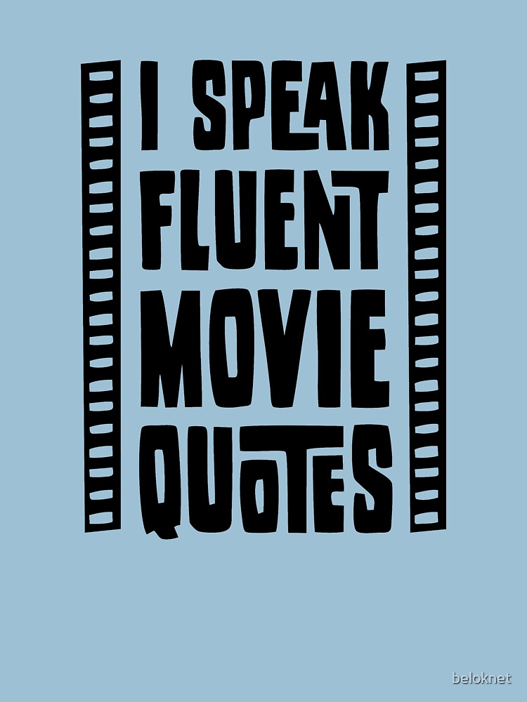 I Speak Fluent Movie Quotes by beloknet