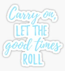 Carry On Let the Good Times Roll Sticker