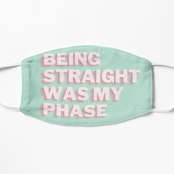 Being Straight Was My Phase Flat Mask
