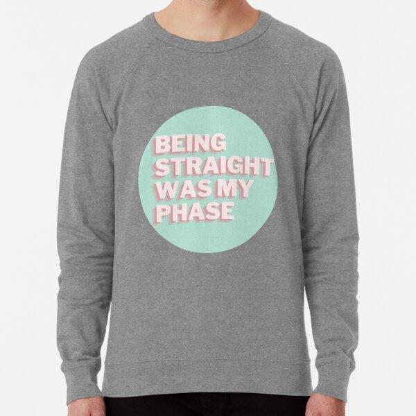 Being Straight Was My Phase Lightweight Sweatshirt
