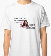Life Is Diamonds and Rosé Classic T-Shirt