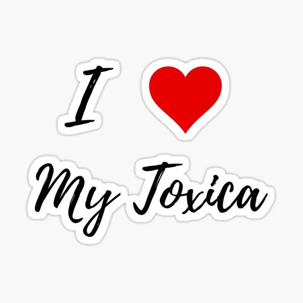 I Love My Toxica Sticker