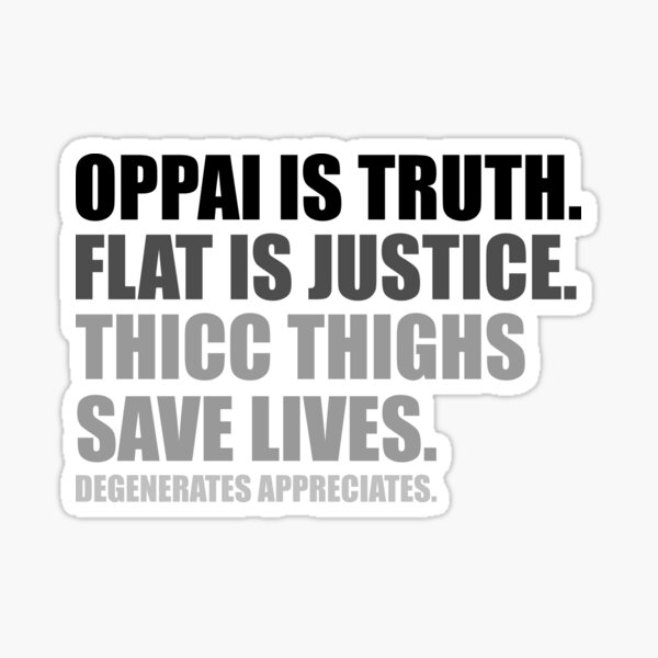 Oppai is Truth. Flat is Justice. Thicc Thighs Save Lives. V1 Sticker