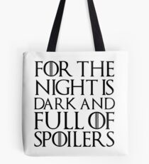 For the night is dark and full of spoilers Tote Bag