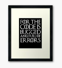 For the code is bugged and full of errors... Framed Print