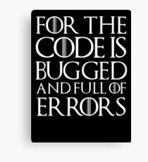 For the code is bugged and full of errors... Canvas Print