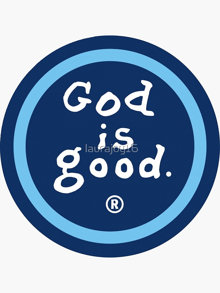 God is Good (Life is Good) by laurajoy16