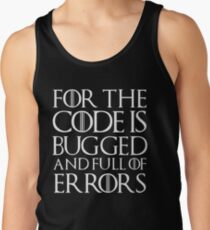 For the code is bugged and full of errors... Tank Top