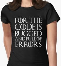 For the code is bugged and full of errors... Women's Fitted T-Shirt