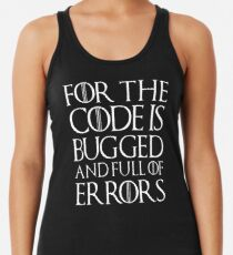 For the code is bugged and full of errors... Racerback Tank Top