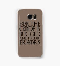 For the code is bugged and full of errors... Samsung Galaxy Case/Skin