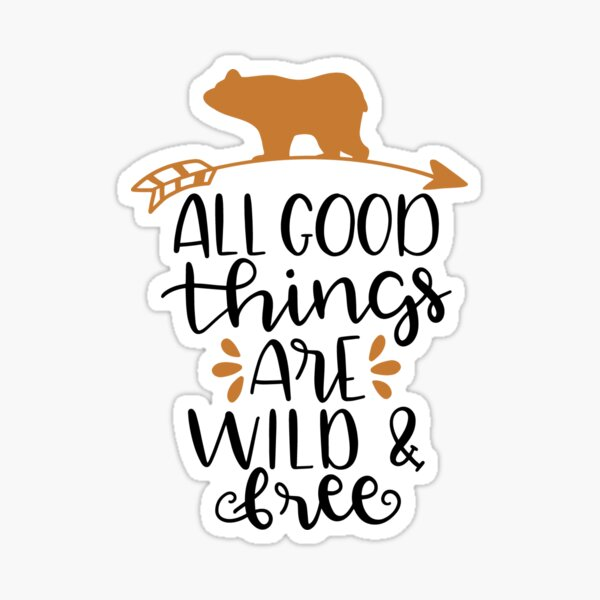All good things are Wild and free Sticker