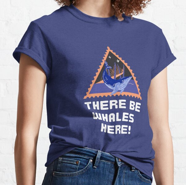 There Be Whales Here! Classic T-Shirt
