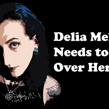 Delia Melody Needs to Get Over Herself by DesignsByDelia