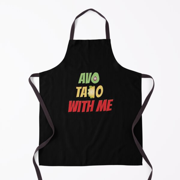 Avo Taco With Me, Funny Mexican Food Apron