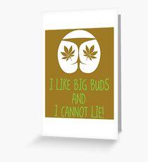 I like big buds and i cannot lie Greeting Card