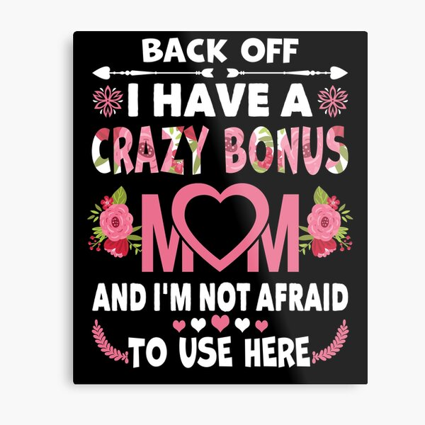 Back off I have a crazy bonus mom - Best Mother's day Gift Tee Metal Print