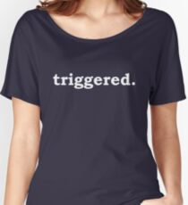 triggered. (tumblr. shirt) Women's Relaxed Fit T-Shirt