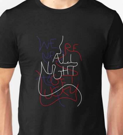 We're up all night to get lucky Unisex T-Shirt