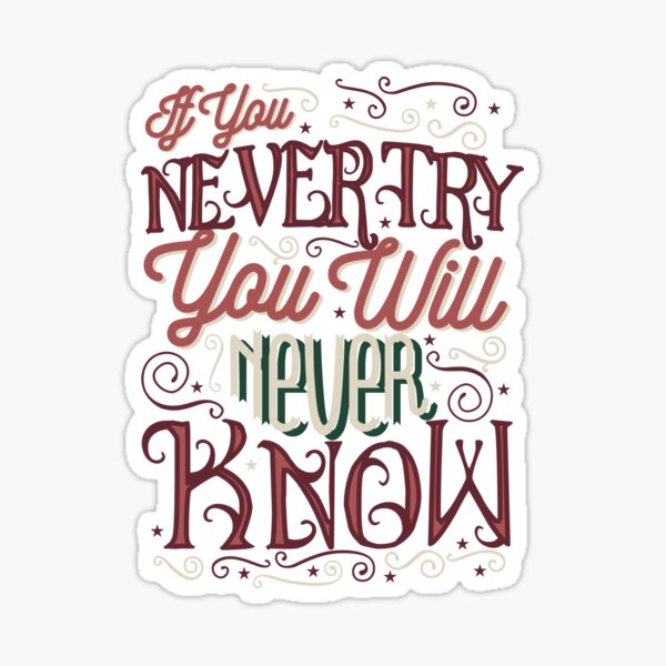 If you never try you will never know Sticker