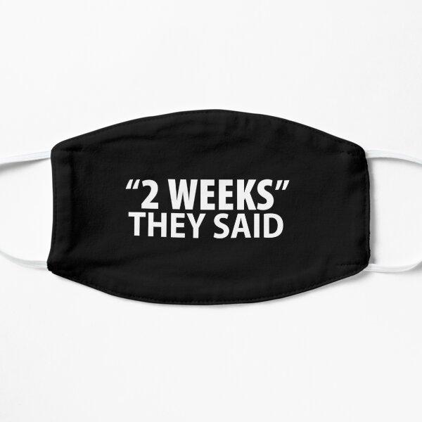 """2 Weeks"" They Said - anti mask mandate coronavirus Flat Mask"
