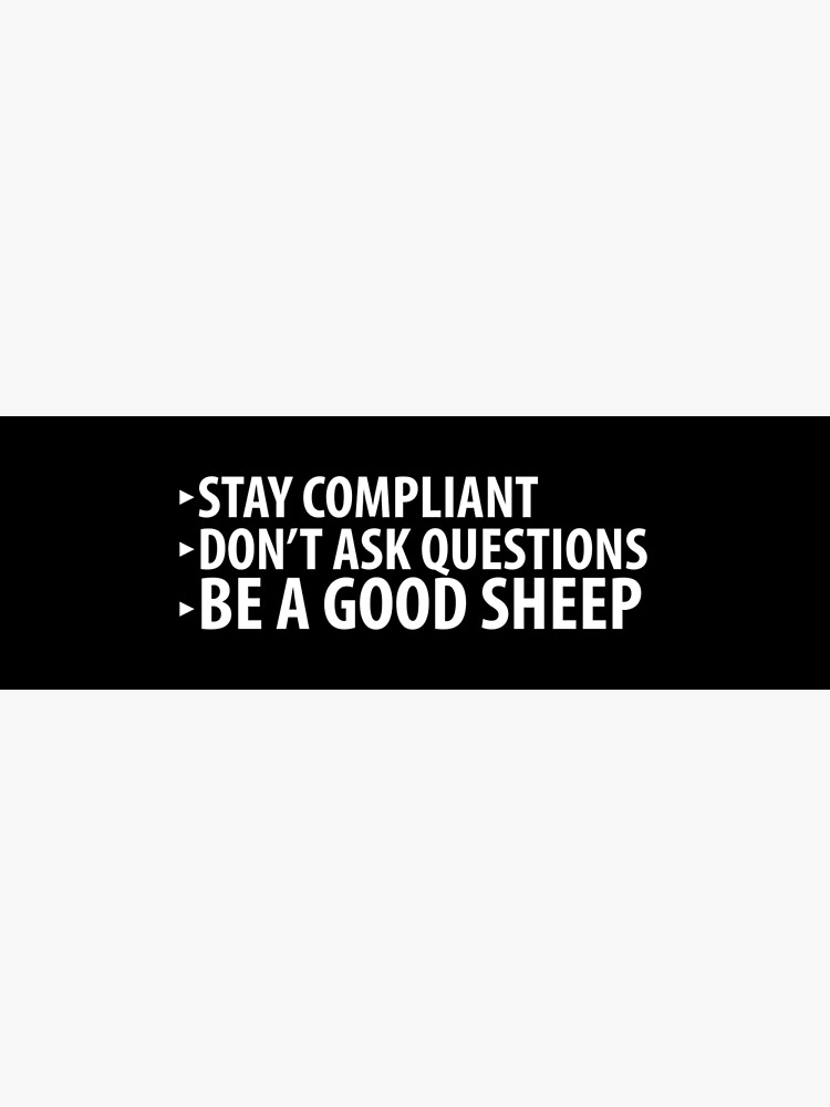Stay Compliant, Don't Ask Questions, Be a Good Sheep Coronavirus covid anti mask by question-it