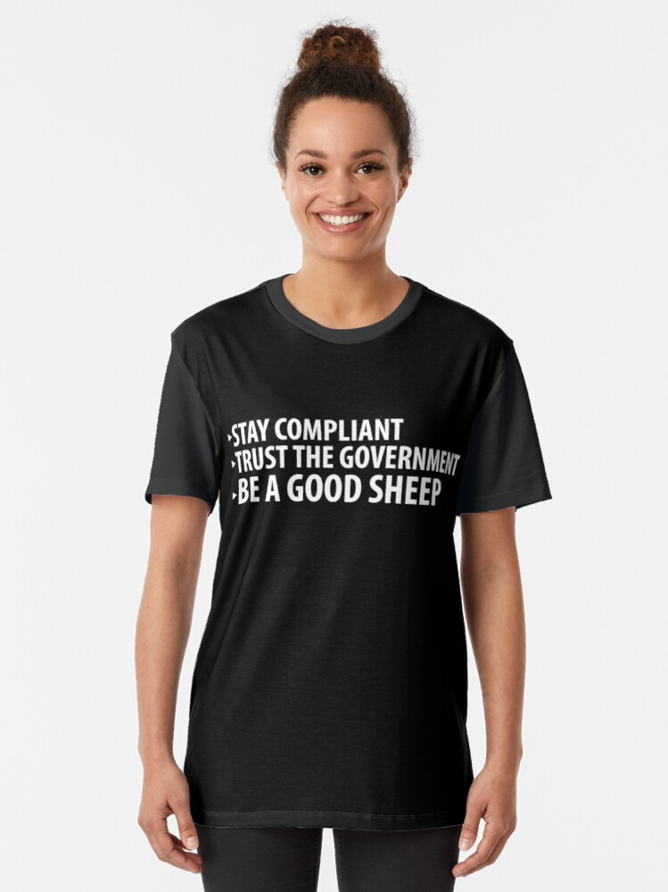 Alternate view of Stay Compliant, Trust the Government, Be a Good Sheep Coronavirus covid anti mask Graphic T-Shirt