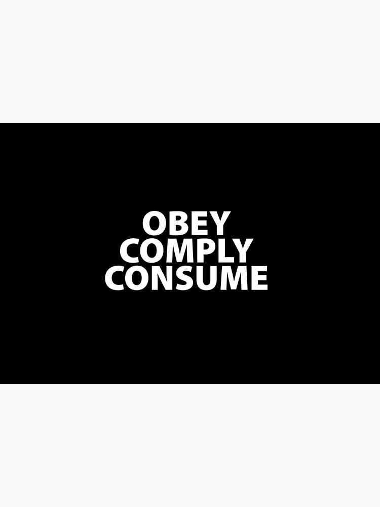 Obey Comply Consume Totalitarian 1984 Consumerism Coronavirus covid anti mask covid19 Troll black pill by question-it