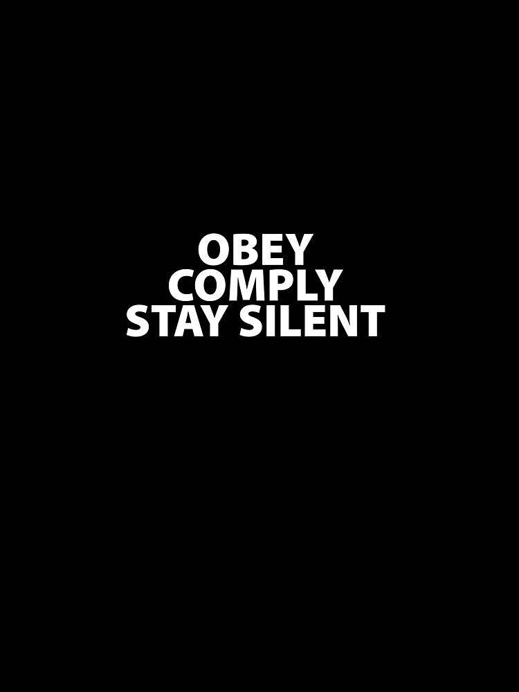 Obey Comply Stay Silent Totalitarian 1984 Consumerism Coronavirus covid anti mask covid19 Troll black pill sarcastic by question-it