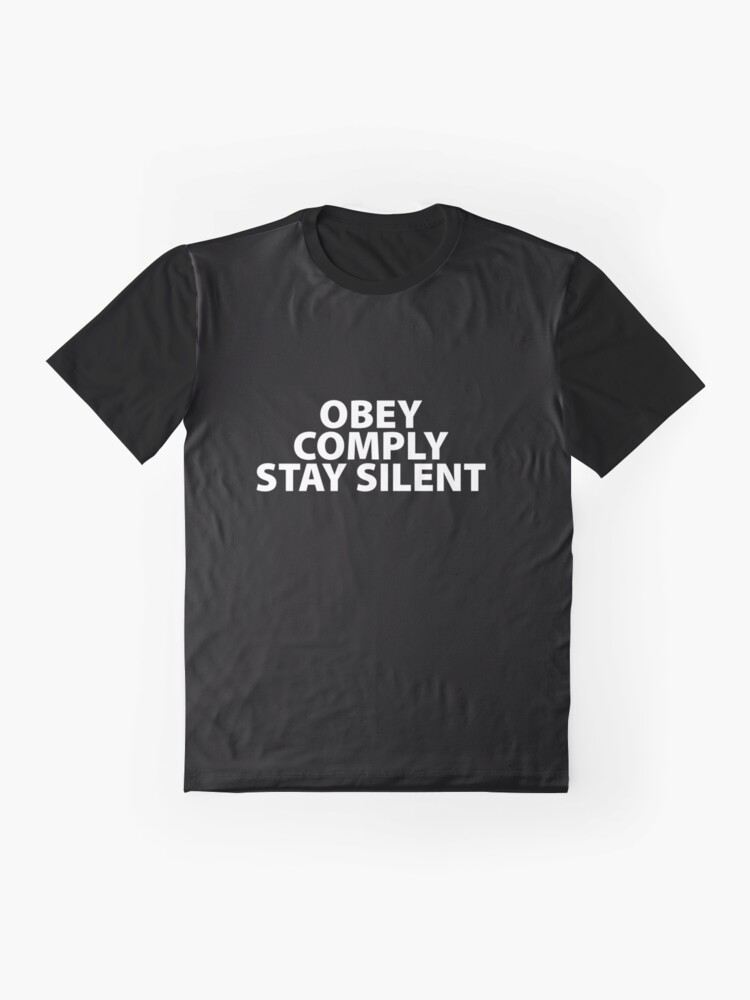 Alternate view of Obey Comply Stay Silent Totalitarian 1984 Consumerism Coronavirus covid anti mask covid19 Troll black pill sarcastic Graphic T-Shirt