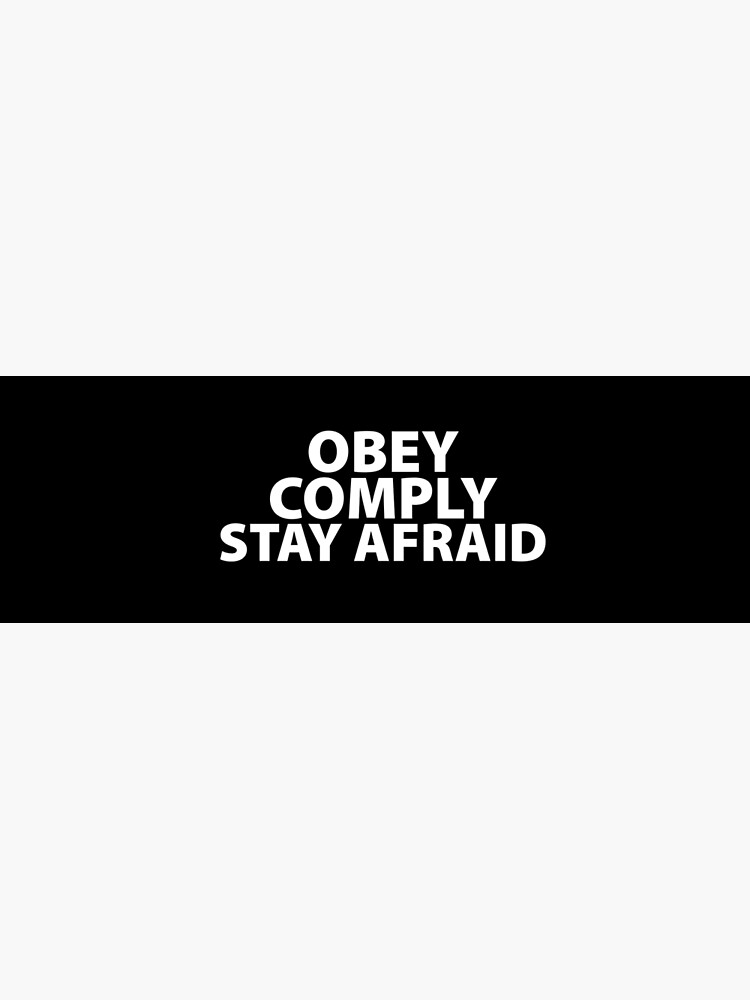 Obey Comply Stay Afraid Totalitarian 1984 Consumerism Coronavirus covid anti mask covid19 Troll black pill sarcastic by question-it