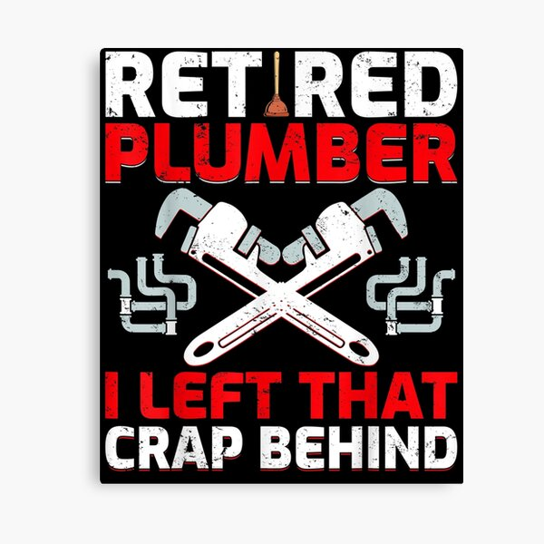 Retired Plumber I Left That Crap Behind Retired Plumber  Canvas Print