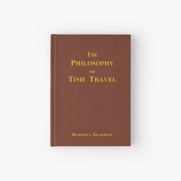 The Philosophy of Time Travel Hardcover Journal