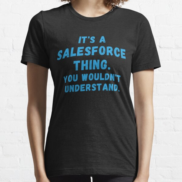 It's a Salesforce Thing, you wouldn't understand. Essential T-Shirt