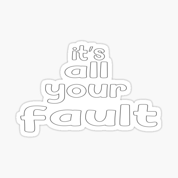 It's All Your Fault T-Shirt funny saying  T-Shirt your fault Sticker