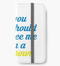 Honey, you should see me in a crown iPhone Wallet/Case/Skin