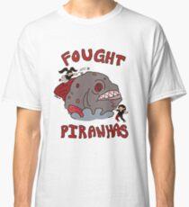 I FOUGHT PIRANHAS Classic T-Shirt