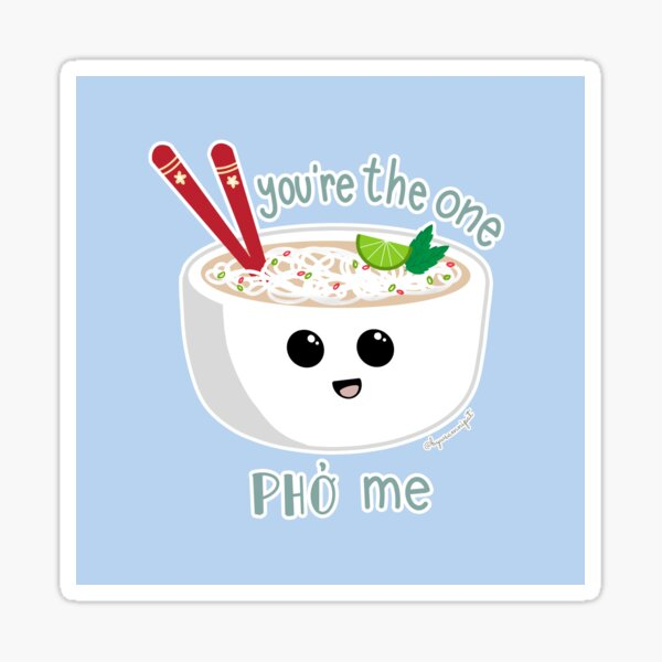 You're The One Pho Me Asian Food Pun Sticker