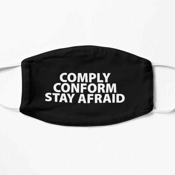 Comply Conform Stay Afraid Totalitarian 1984 Coronavirus covid anti mask covid19 Troll black pill sarcastic Flat Mask