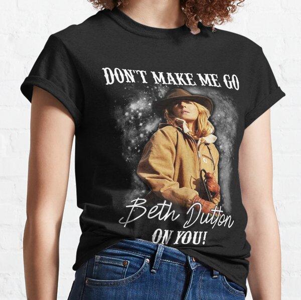 Ne me fais pas partir Beth Dutton T-shirt classique
