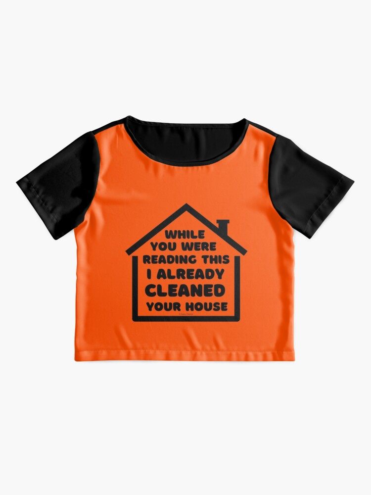 Alternate view of Already Cleaned Your House Cleaning And Housekeeping Humor Chiffon Top